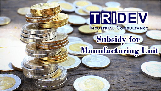 Subsidy for Manufacturing unit in Mehsana, Ahmedabad