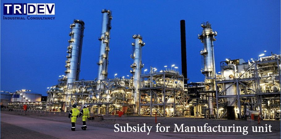 Subsidy for Manufacturing unit - The rate of subsidy (in percentage of project cost) in the general category is 15 percent in urban areas and 25 percent in rural areas.